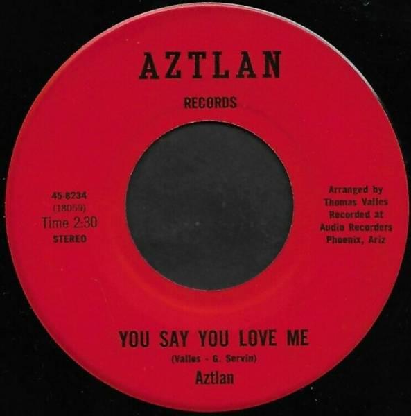 AZTLAN   You Say You Love me  Aztlan    Super Rare 60 s USA Low Rider Soul 45