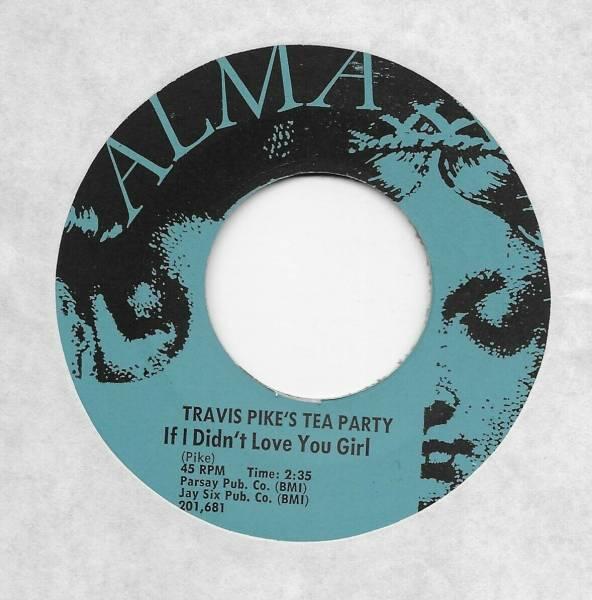 Travis Pike s Tea Party  If I Didn t Love You Girl  U S  Alma 201 680 7  45