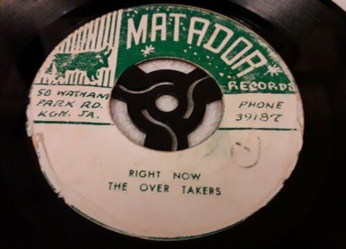 THE OVER TAKERS RIGHT NOW 1ST PRESS 1967 JAMAICA 7  SINGLE MATADOR RARE REGGAE