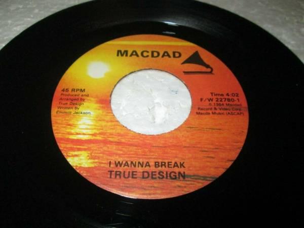 TRUE DESIGN I WANNA BREAK 45 7  EX  US MACDAD VINYL LISTEN MODERN SOUL BOOGIE